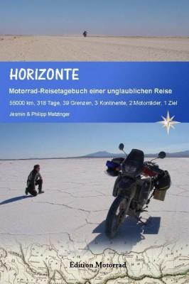 Horizonte - Motorrad-Reisetagebuch einer unglaublichen Reise